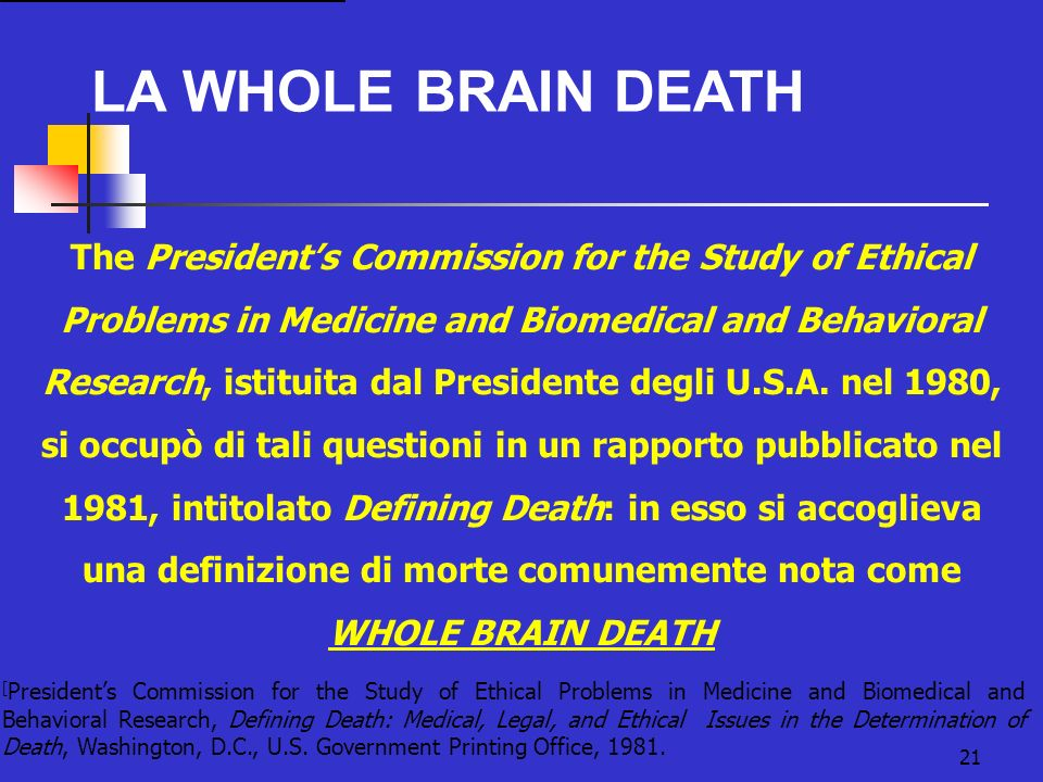 21 The Presidents Commission for the Study of Ethical Problems in Medicine and Biomedical and Behavioral Research, istituita dal Presidente degli U.S.