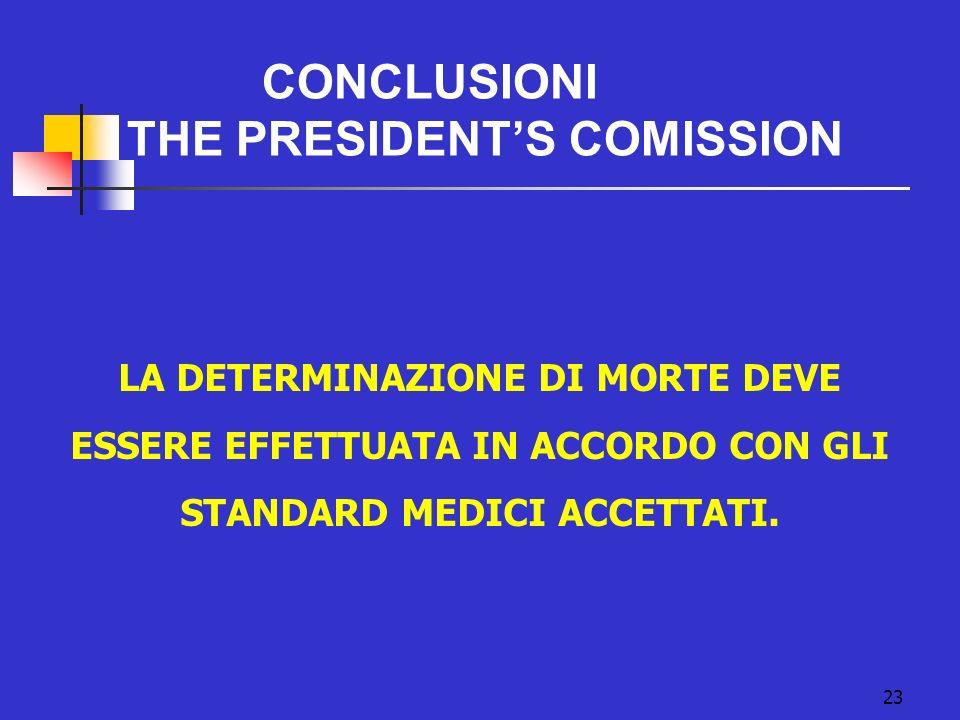 23 CONCLUSIONI THE PRESIDENTS COMISSION LA DETERMINAZIONE DI MORTE DEVE ESSERE EFFETTUATA IN ACCORDO CON GLI STANDARD MEDICI ACCETTATI.