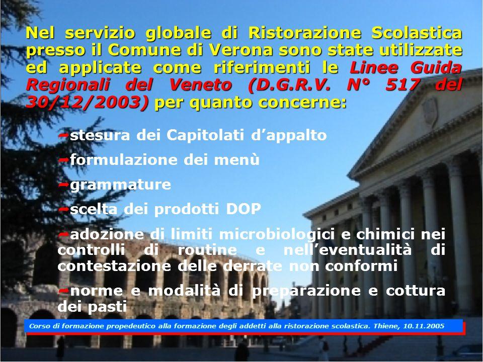 Nel servizio globale di Ristorazione Scolastica presso il Comune di Verona sono state utilizzate ed applicate come riferimenti le Linee Guida Regionali del Veneto (D.G.R.V.