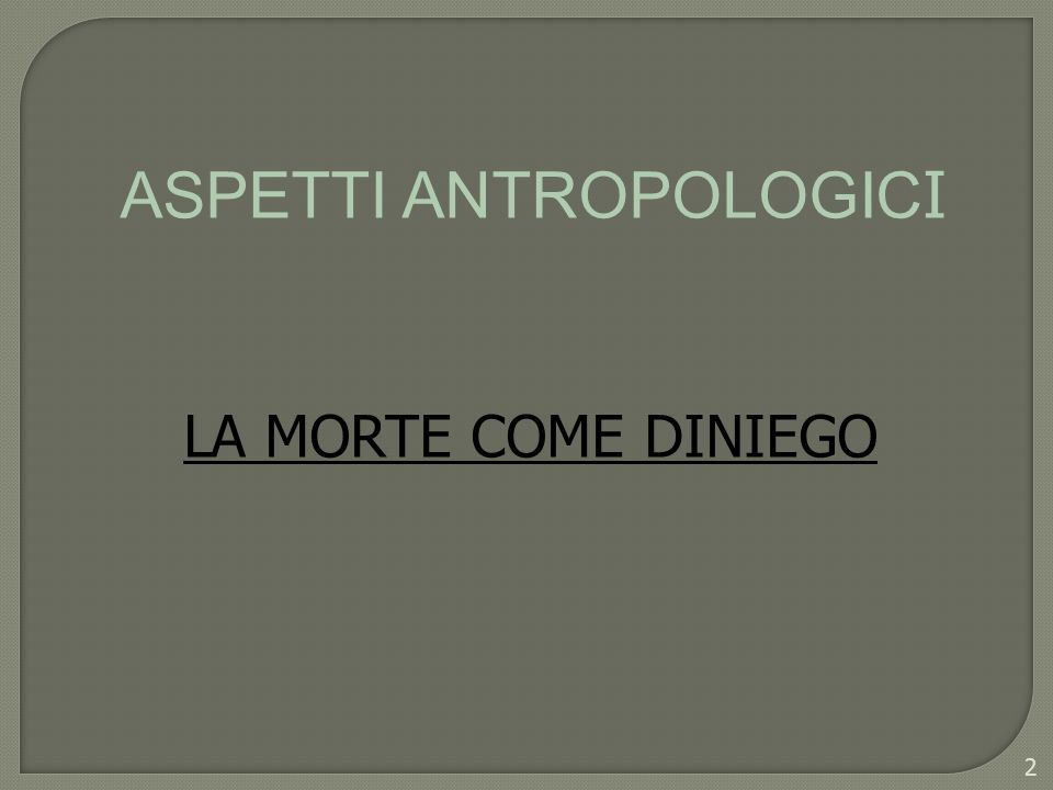 ASPETTI ANTROPOLOGIC I LA MORTE COME DINIEGO 2