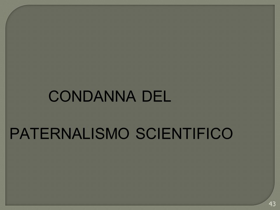 43 CONDANNA DEL PATERNALISMO SCIENTIFICO