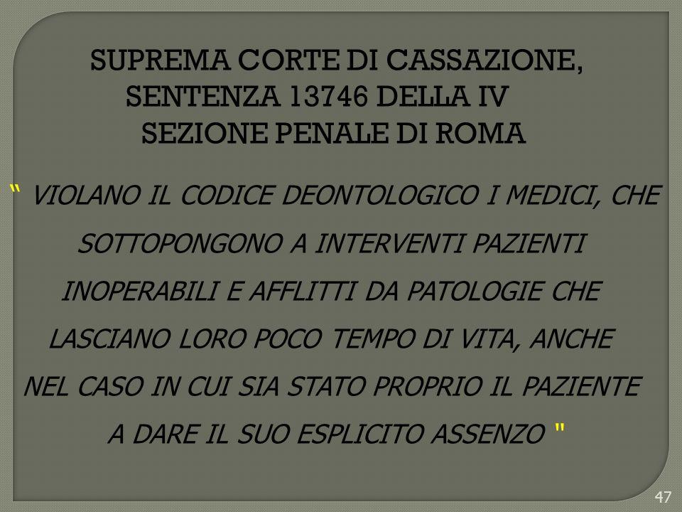 47 SUPREMA CORTE DI CASSAZIONE, SENTENZA 13746 DELLA IV SEZIONE PENALE DI ROMA VIOLANO IL CODICE DEONTOLOGICO I MEDICI, CHE SOTTOPONGONO A INTERVENTI