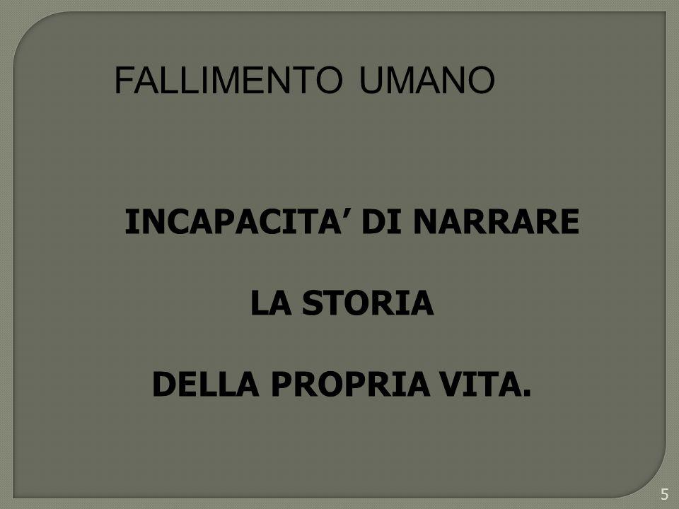 FALLIMENTO UMANO INCAPACITA DI NARRARE LA STORIA DELLA PROPRIA VITA. 5