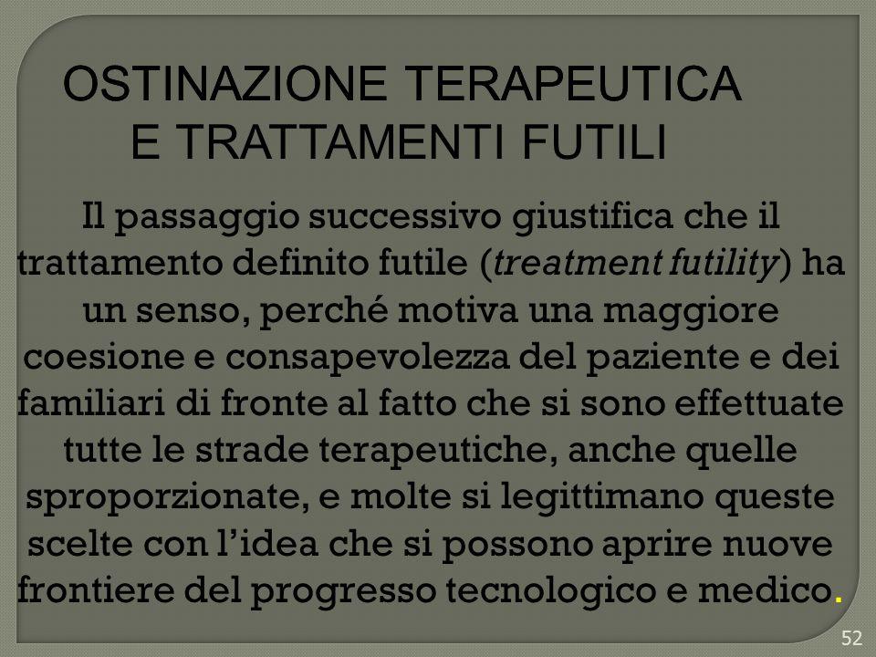 52 Il passaggio successivo giustifica che il trattamento definito futile (treatment futility) ha un senso, perché motiva una maggiore coesione e consa