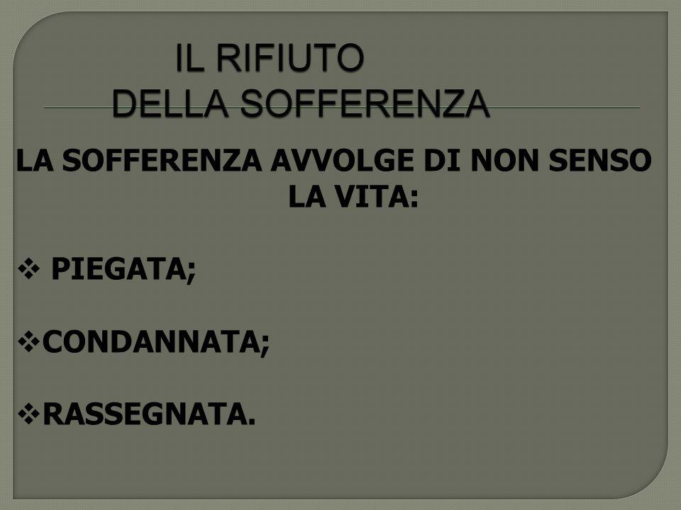 LA SOFFERENZA AVVOLGE DI NON SENSO LA VITA: PIEGATA; CONDANNATA; RASSEGNATA.