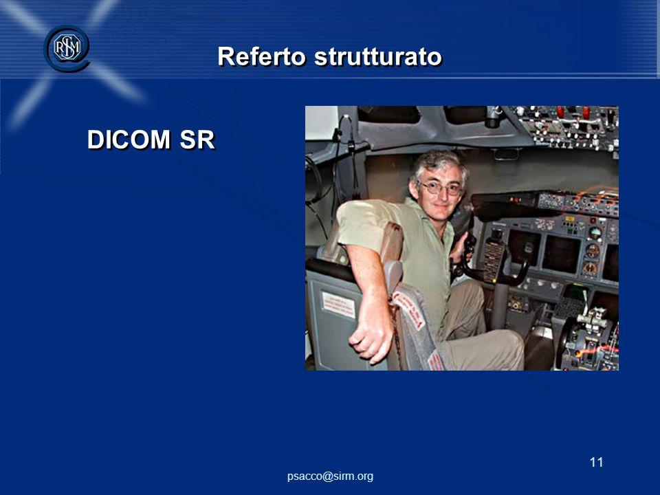 psacco@sirm.org 11 @ @ Referto strutturato DICOM SR