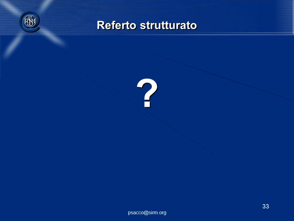 psacco@sirm.org 33 @ @ Referto strutturato ? ?