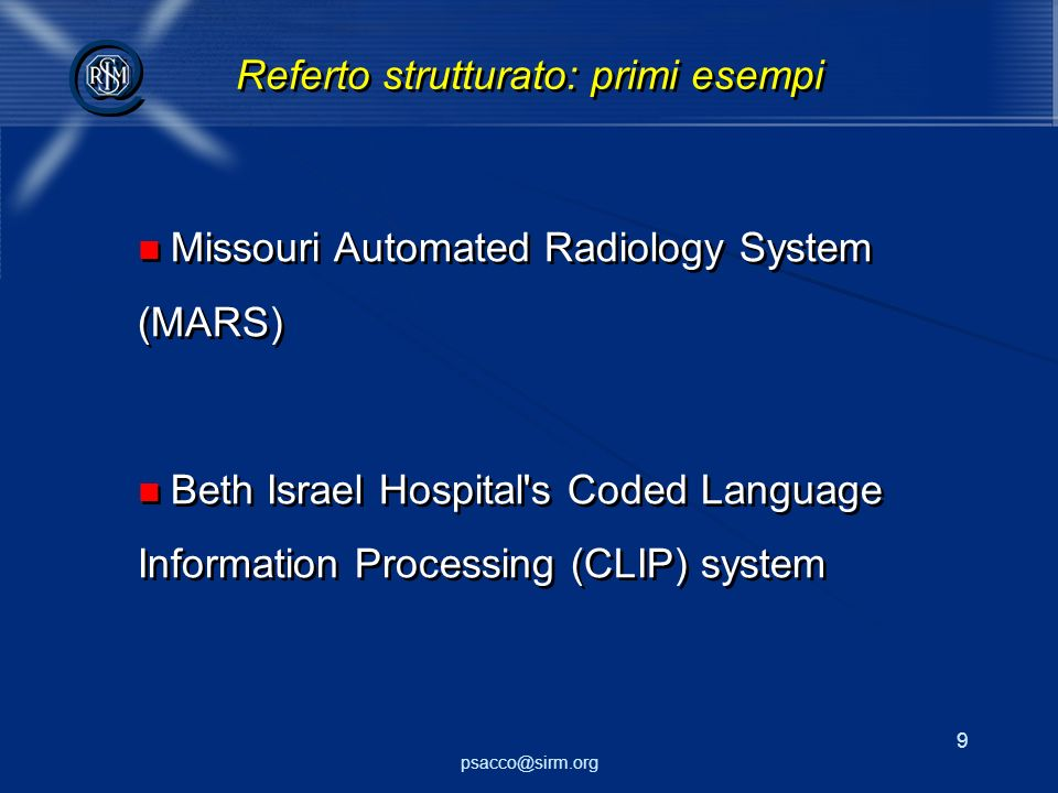 psacco@sirm.org 9 @ @ Missouri Automated Radiology System (MARS) Beth Israel Hospital's Coded Language Information Processing (CLIP) system Missouri A