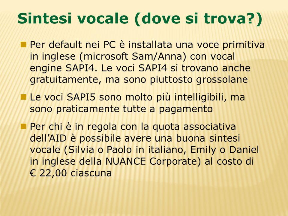 Sintesi vocale (dove si trova?) Per default nei PC è installata una voce primitiva in inglese (microsoft Sam/Anna) con vocal engine SAPI4. Le voci SAP
