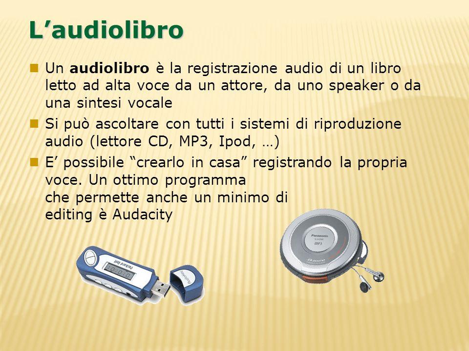 Laudiolibro Un audiolibro è la registrazione audio di un libro letto ad alta voce da un attore, da uno speaker o da una sintesi vocale Si può ascoltar