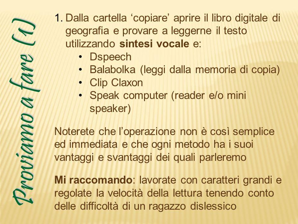 Proviamo a fare (1) 1.Dalla cartella copiare aprire il libro digitale di geografia e provare a leggerne il testo utilizzando sintesi vocale e: Dspeech