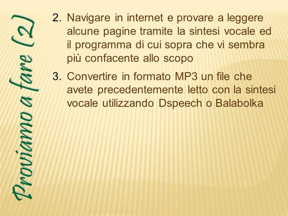 Proviamo a fare (2) 2.Navigare in internet e provare a leggere alcune pagine tramite la sintesi vocale ed il programma di cui sopra che vi sembra più