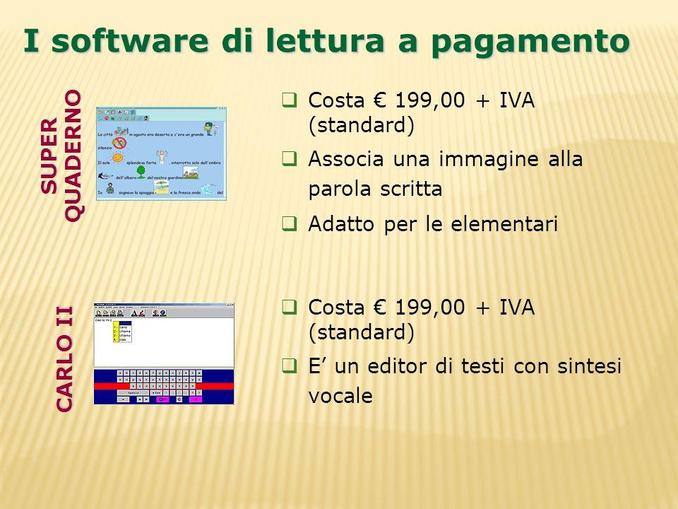I software di lettura a pagamento Costa 199,00 + IVA (standard) Associa una immagine alla parola scritta Adatto per le elementari Costa 199,00 + IVA (