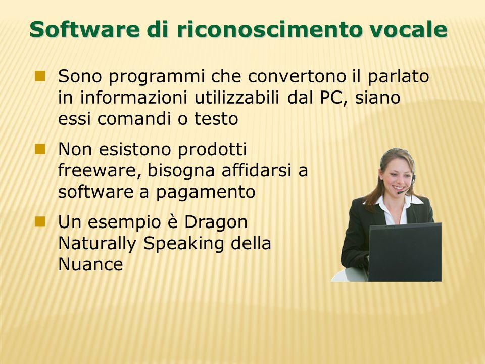 Sono programmi che convertono il parlato in informazioni utilizzabili dal PC, siano essi comandi o testo Software di riconoscimento vocale Non esiston