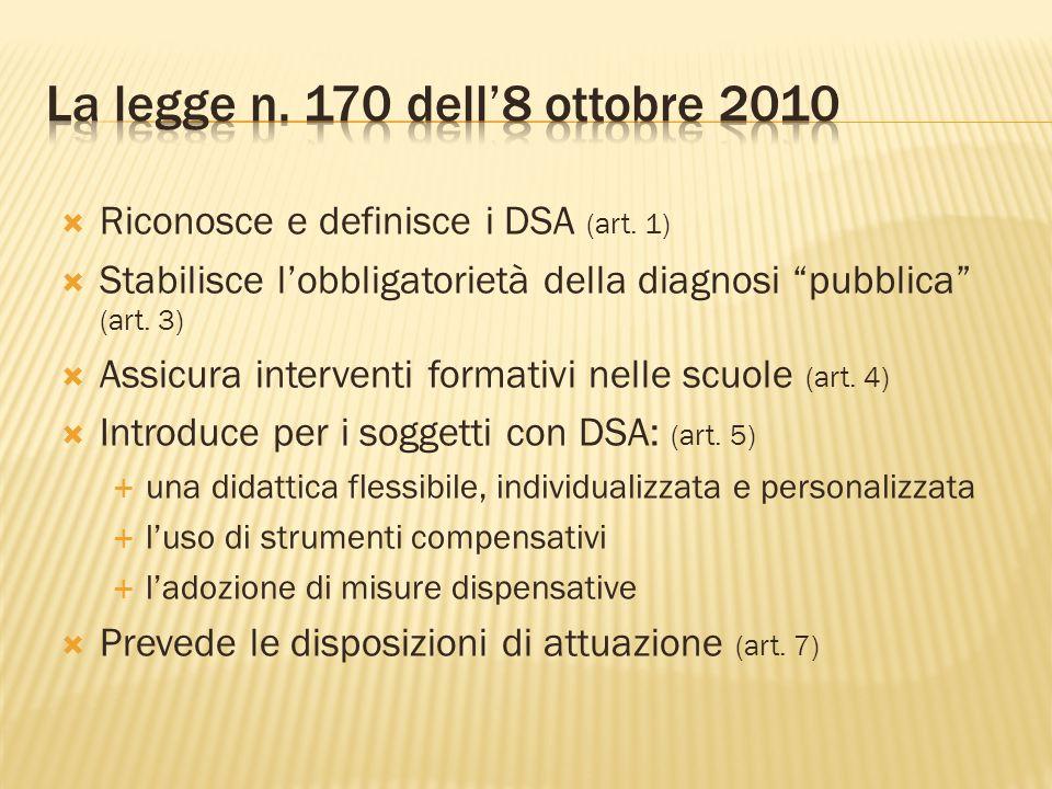 Riconosce e definisce i DSA (art. 1) Stabilisce lobbligatorietà della diagnosi pubblica (art. 3) Assicura interventi formativi nelle scuole (art. 4) I