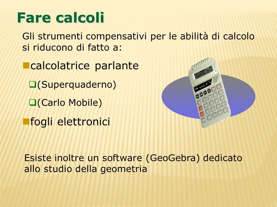 Gli strumenti compensativi per le abilità di calcolo si riducono di fatto a: calcolatrice parlante (Superquaderno) (Carlo Mobile) fogli elettronici Fa