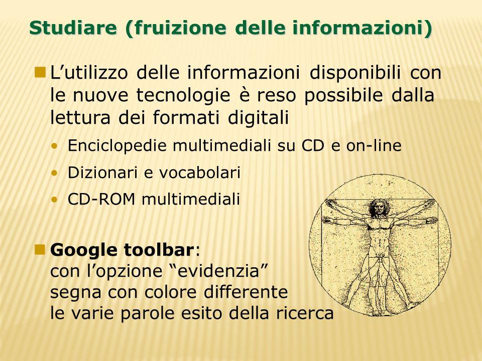 Studiare (fruizione delle informazioni) Lutilizzo delle informazioni disponibili con le nuove tecnologie è reso possibile dalla lettura dei formati di