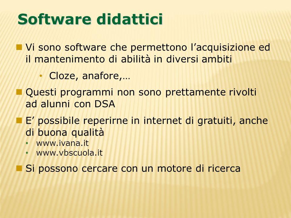 Software didattici Vi sono software che permettono lacquisizione ed il mantenimento di abilità in diversi ambiti Cloze, anafore,… Questi programmi non