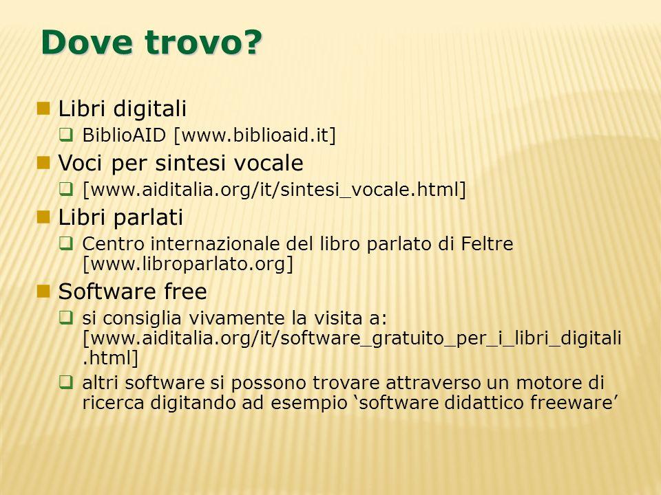 Dove trovo? Libri digitali BiblioAID [www.biblioaid.it] Voci per sintesi vocale [www.aiditalia.org/it/sintesi_vocale.html] Libri parlati Centro intern
