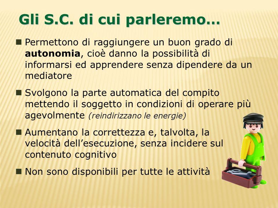 Gli S.C. di cui parleremo… Permettono di raggiungere un buon grado di autonomia, cioè danno la possibilità di informarsi ed apprendere senza dipendere