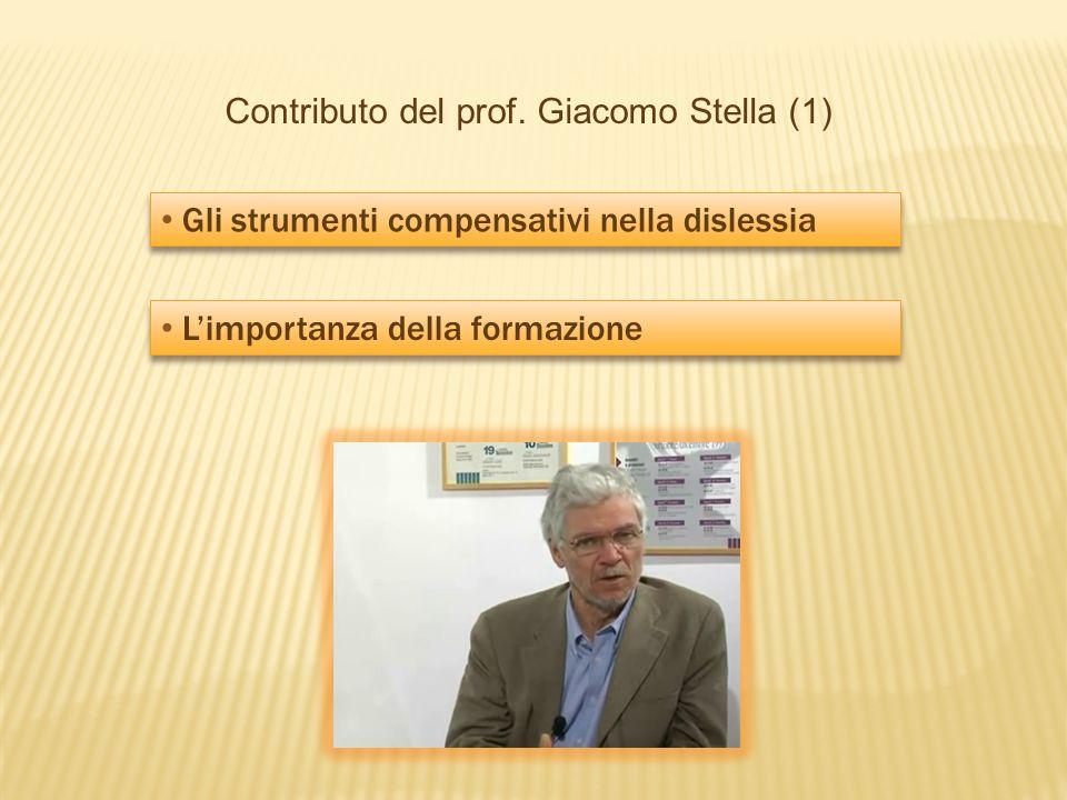 Contributo del prof. Giacomo Stella (1) Gli strumenti compensativi nella dislessia Limportanza della formazione