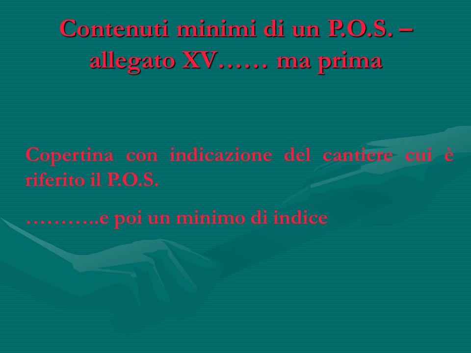 Copertina con indicazione del cantiere cui è riferito il P.O.S. ………..e poi un minimo di indice Contenuti minimi di un P.O.S. – allegato XV…… ma prima