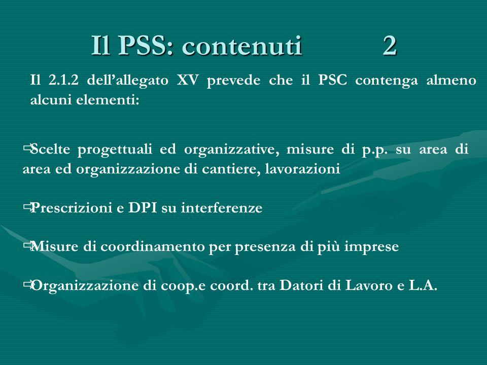 Il PSS: contenuti 3 Il 2.1.2 dellallegato XV prevede che il PSC contenga almeno alcuni elementi: Lorganizzazione di P.S.