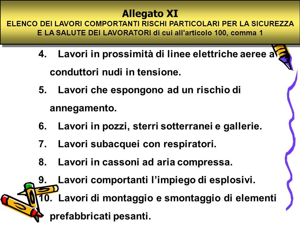 4. Lavori in prossimità di linee elettriche aeree a conduttori nudi in tensione. 5. Lavori che espongono ad un rischio di annegamento. 6. Lavori in po