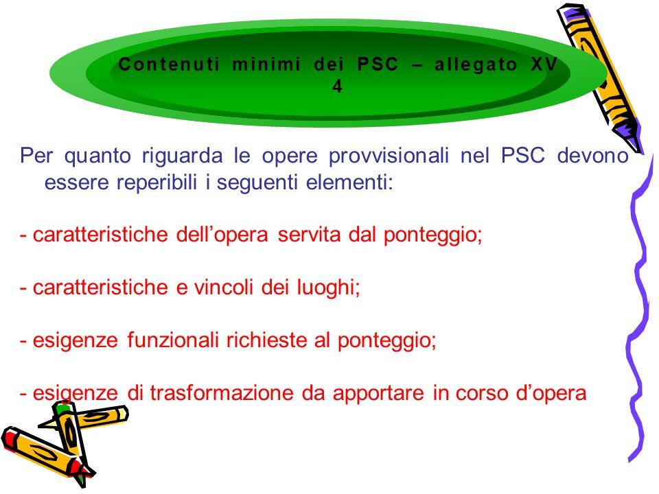 Per quanto riguarda le opere provvisionali nel PSC devono essere reperibili i seguenti elementi: - caratteristiche dellopera servita dal ponteggio; -