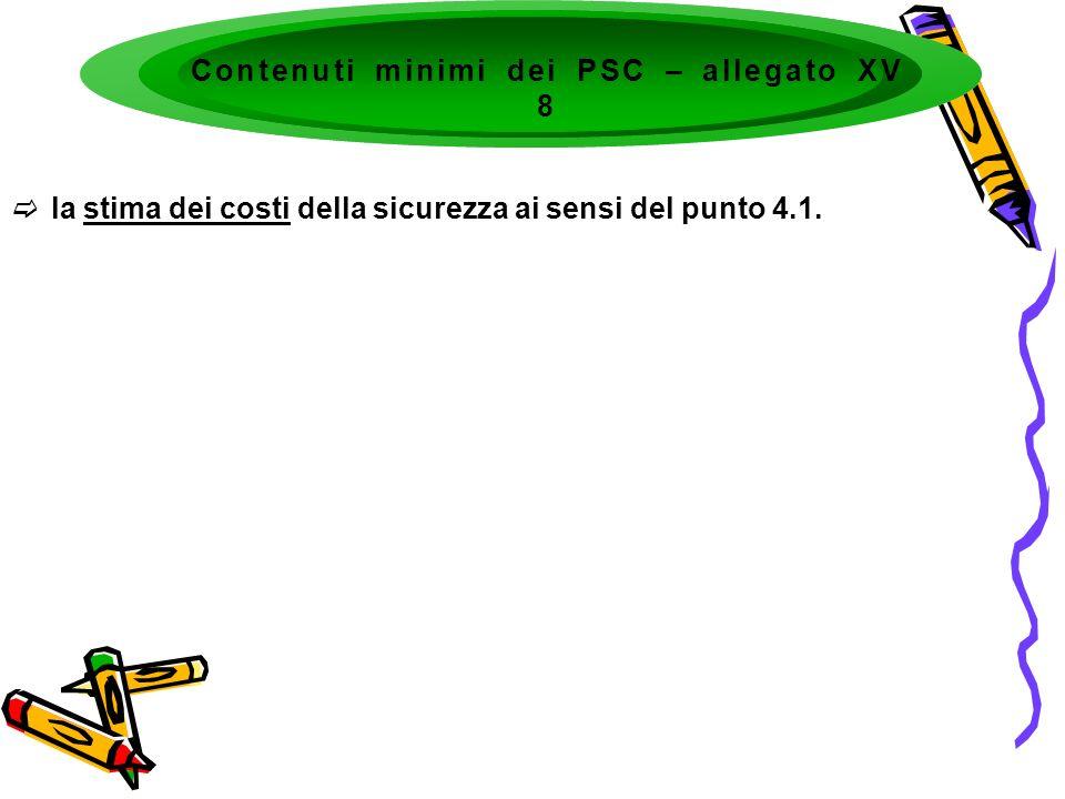 la stima dei costi della sicurezza ai sensi del punto 4.1. Contenuti minimi dei PSC – allegato XV 8