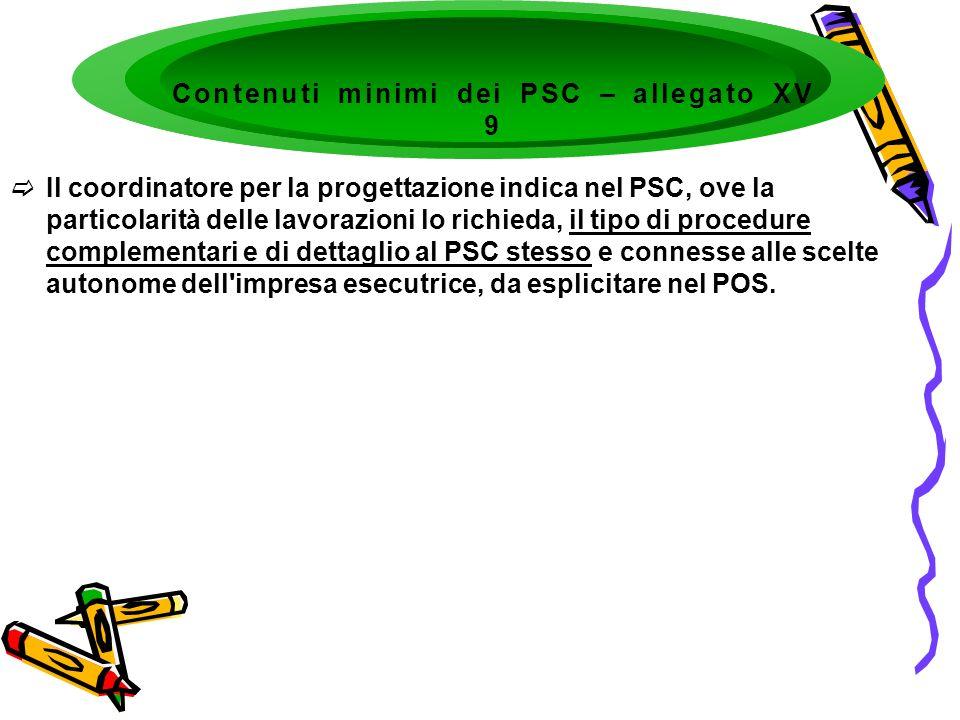 Il coordinatore per la progettazione indica nel PSC, ove la particolarità delle lavorazioni lo richieda, il tipo di procedure complementari e di detta