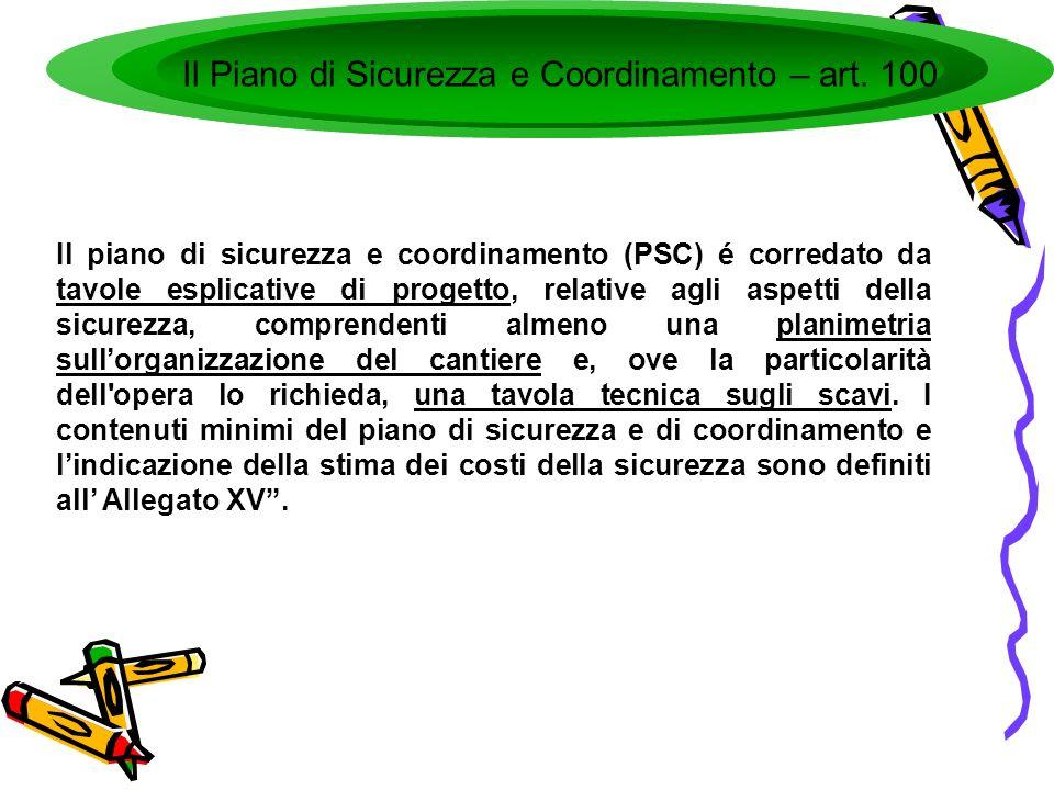 Il Piano di Sicurezza e Coordinamento – art. 100 Il piano di sicurezza e coordinamento (PSC) é corredato da tavole esplicative di progetto, relative a