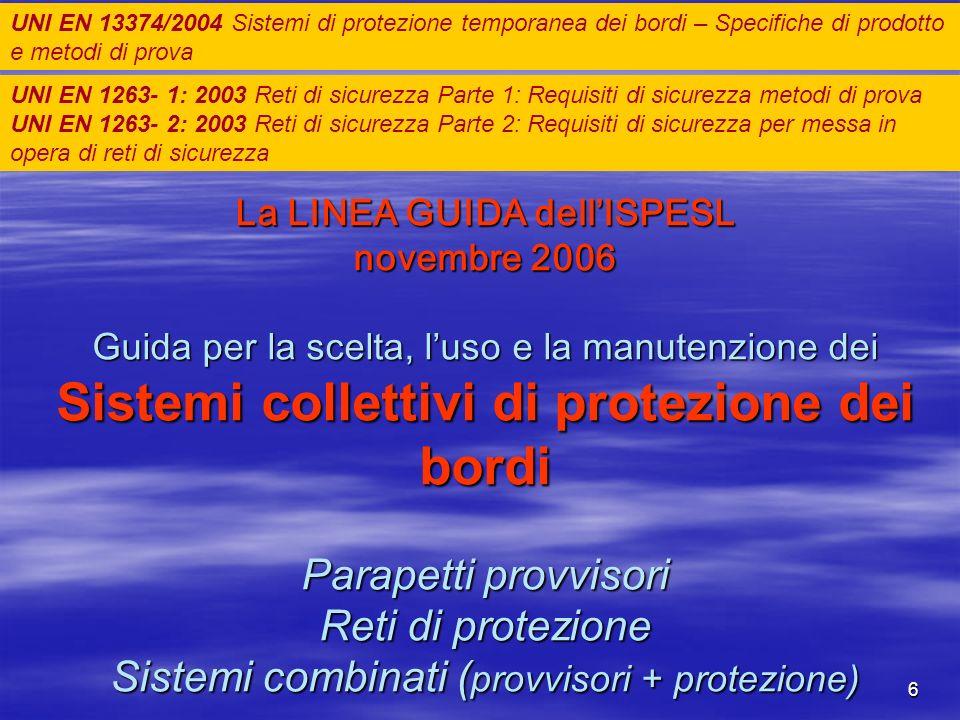 6 La LINEA GUIDA dellISPESL novembre 2006 Guida per la scelta, luso e la manutenzione dei Sistemi collettivi di protezione dei bordi Parapetti provvis