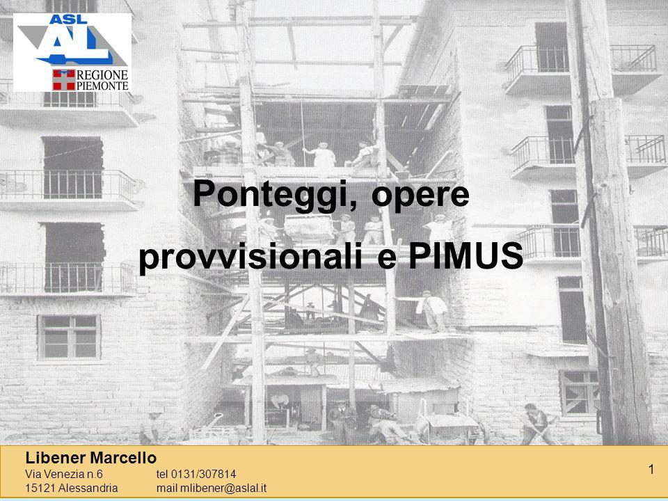 1 Libener Marcello Via Venezia n.6tel 0131/307814 15121 Alessandriamail mlibener@aslal.it Ponteggi, opere provvisionali e PIMUS