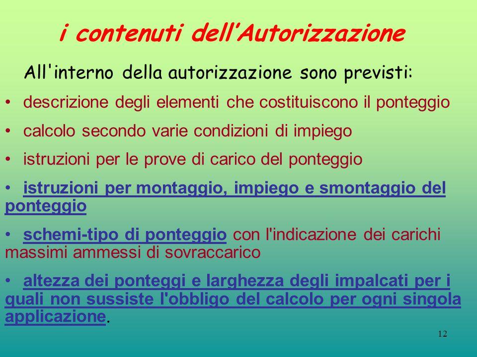 12 i contenuti dellAutorizzazione All'interno della autorizzazione sono previsti: descrizione degli elementi che costituiscono il ponteggio calcolo se