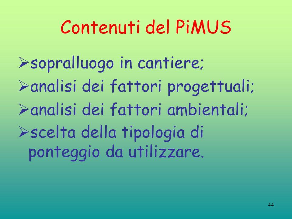 44 Contenuti del PiMUS sopralluogo in cantiere; analisi dei fattori progettuali; analisi dei fattori ambientali; scelta della tipologia di ponteggio da utilizzare.