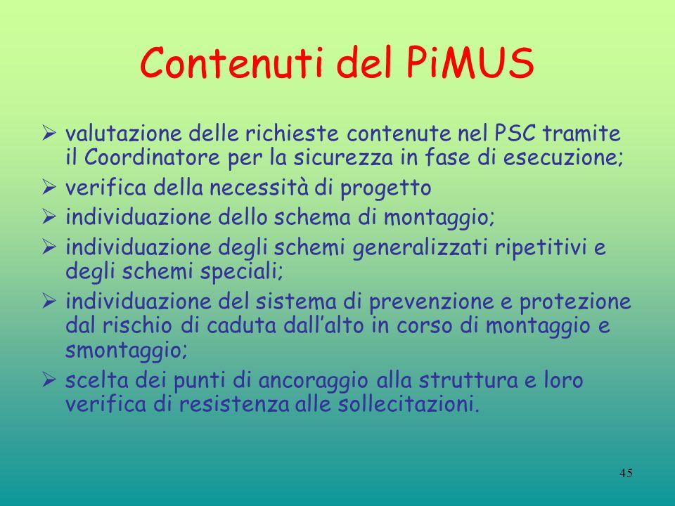 45 Contenuti del PiMUS valutazione delle richieste contenute nel PSC tramite il Coordinatore per la sicurezza in fase di esecuzione; verifica della ne