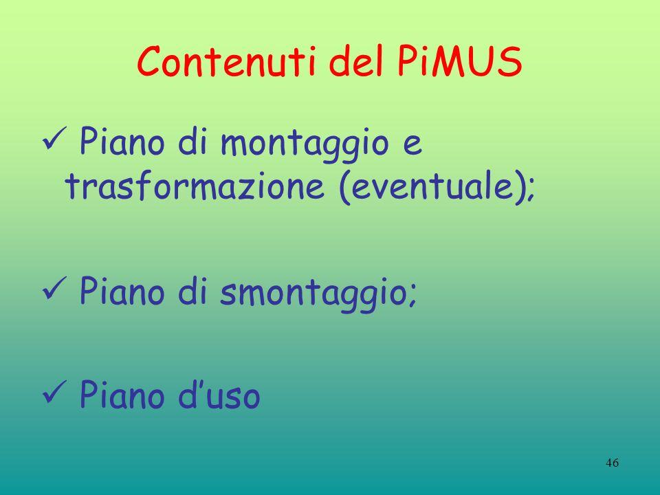 46 Contenuti del PiMUS Piano di montaggio e trasformazione (eventuale); Piano di smontaggio; Piano duso