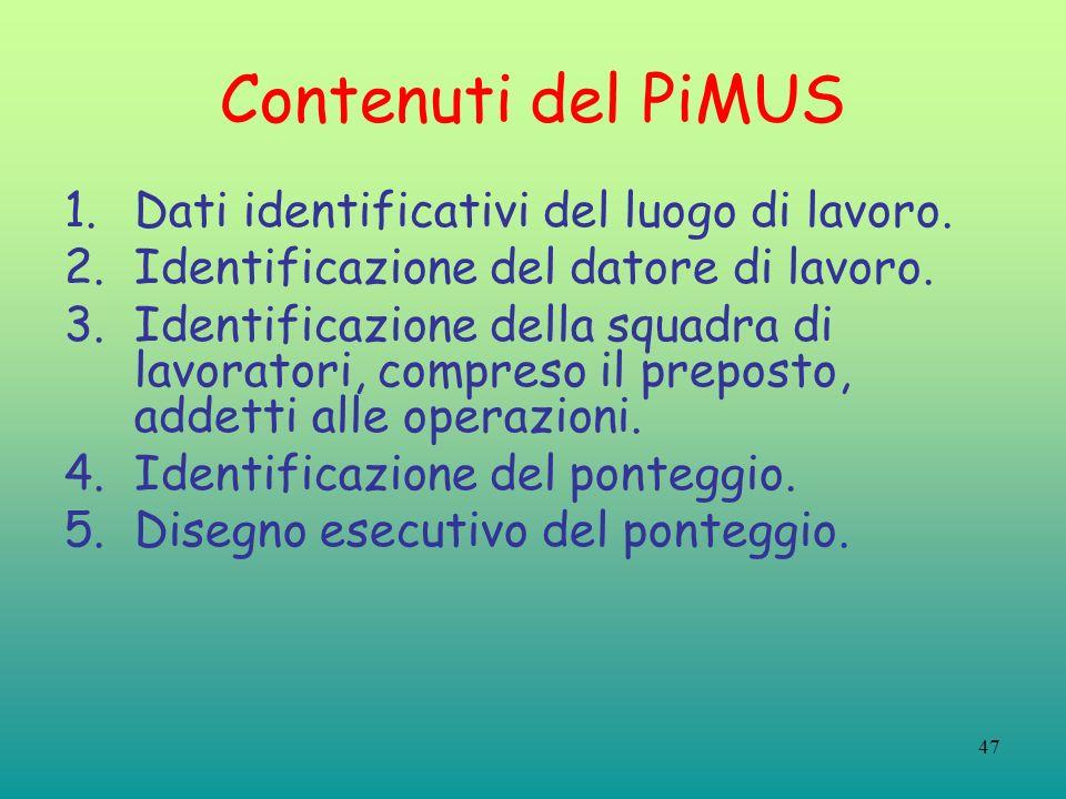 47 Contenuti del PiMUS 1.Dati identificativi del luogo di lavoro. 2.Identificazione del datore di lavoro. 3.Identificazione della squadra di lavorator