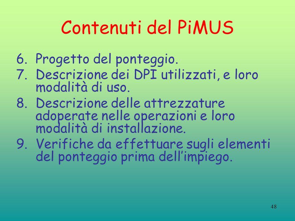 48 Contenuti del PiMUS 6.Progetto del ponteggio. 7.Descrizione dei DPI utilizzati, e loro modalità di uso. 8.Descrizione delle attrezzature adoperate