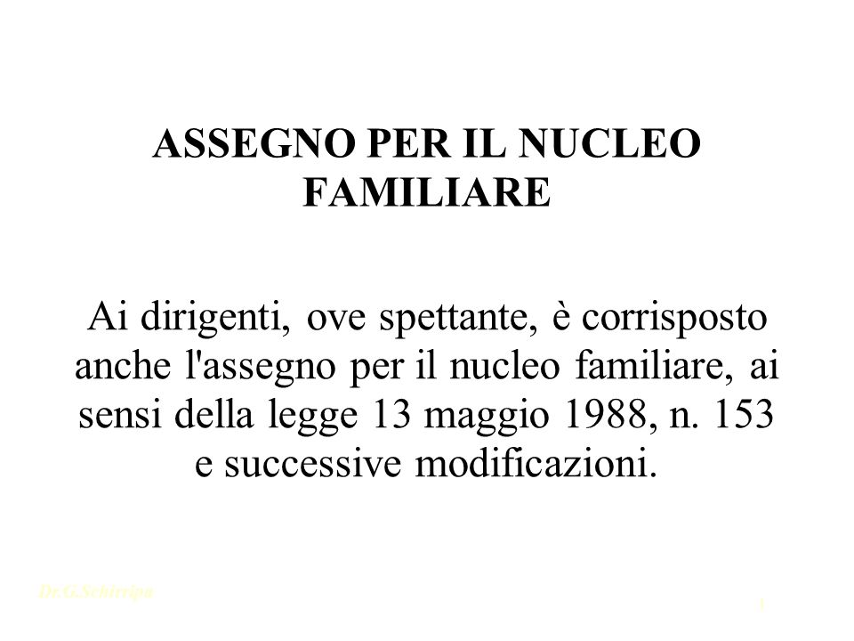 Dr.G.Schirripa 1 ASSEGNO PER IL NUCLEO FAMILIARE Ai dirigenti, ove spettante, è corrisposto anche l'assegno per il nucleo familiare, ai sensi della le