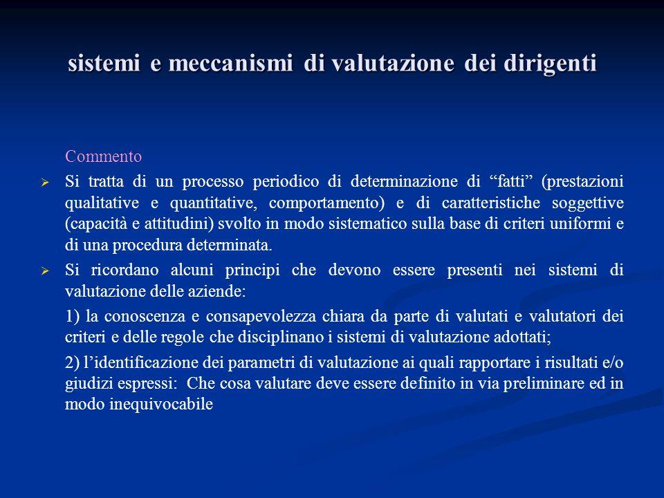 sistemi e meccanismi di valutazione dei dirigenti Commento Si tratta di un processo periodico di determinazione di fatti (prestazioni qualitative e qu