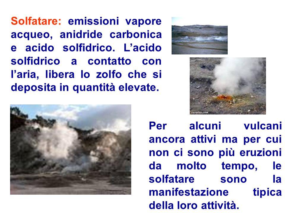 Solfatare: emissioni vapore acqueo, anidride carbonica e acido solfidrico. Lacido solfidrico a contatto con laria, libera lo zolfo che si deposita in