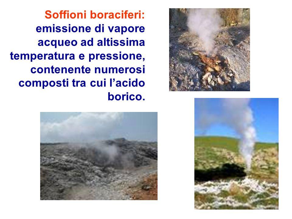 Soffioni boraciferi: emissione di vapore acqueo ad altissima temperatura e pressione, contenente numerosi composti tra cui lacido borico.