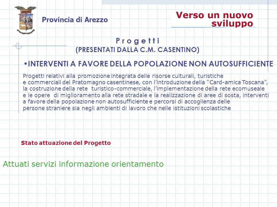 Provincia di Arezzo INTERVENTI A FAVORE DELLA POPOLAZIONE NON AUTOSUFFICIENTE P r o g e t t i (PRESENTATI DALLA C.M.