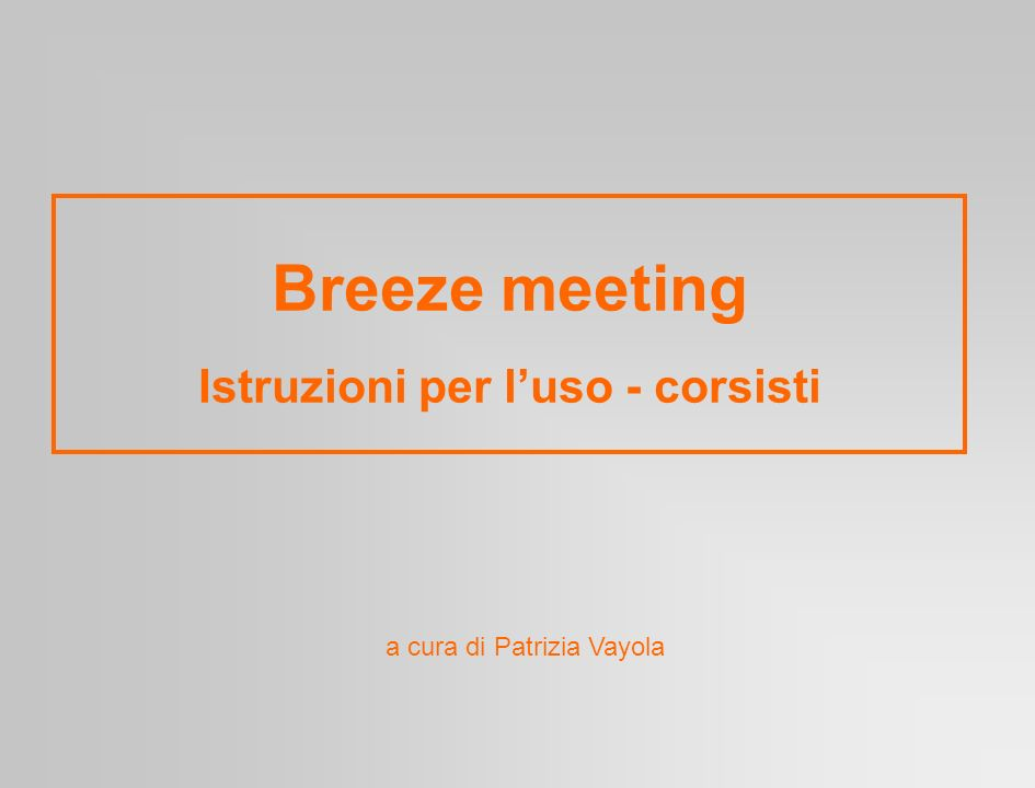 Breeze meeting Istruzioni per luso - corsisti a cura di Patrizia Vayola