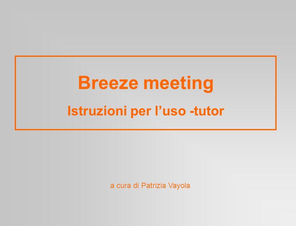 Breeze meeting Istruzioni per luso -tutor a cura di Patrizia Vayola