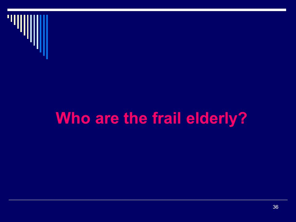 36 Who are the frail elderly?