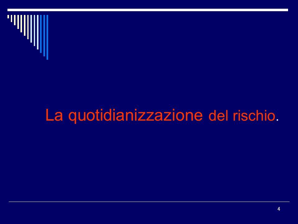 4 La quotidianizzazione del rischio.