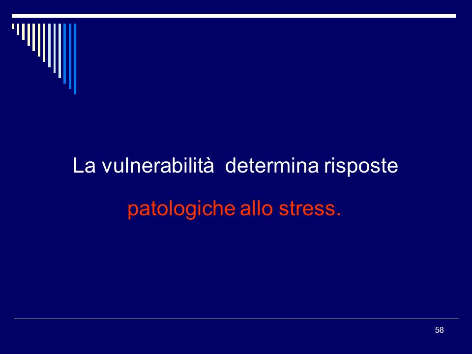 58 La vulnerabilità determina risposte patologiche allo stress.